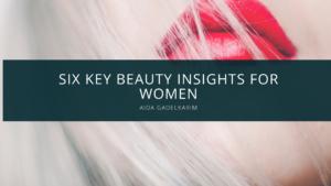 Aida Gadelkarim Offers Six Key Beauty Insights for Women